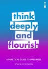 A Practical Guide to Happiness: Think Deeply and Flourish (Practical Guides) Cover Image