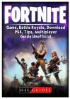 Fortnite Game, Battle Royale, Download, Ps4, Tips, Multiplayer, Guide Unofficial Cover Image