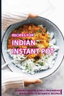 Recipes For Indian Instant Pot: Cooking Healthy & Delicious Indian Dishes With 20 Authentic Recipes: Indian Instant Pot Steamer Basket Cover Image