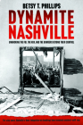 Dynamite Nashville: The Fbi, the Kkk, and the Bombers Beyond Their Control Cover Image