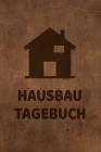 Hausbau Tagebuch: Tagebuch für Hausbau, Anbau, Umbau, Bau und Bauprojekt oder Renovierung einer Immobilie. Perfekt als Geschenk oder Ges Cover Image
