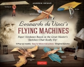 Leonardo Da Vinci's Flying Machines Kit: Paper Airplanes Based on the Great Master's Sketches - That Really Fly! (13 Pop-Out Models; Easy-To-Follow In Cover Image