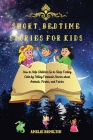 Short Bedtime Stories for Kids: How to Help Children Go to Sleep Feeling Calm by Telling Fantastic Stories about Animals, Pirates, and Fairies Cover Image
