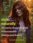 Style, Naturally: The Savvy Shopping Guide to Sustainable Fashion and Beauty Cover Image