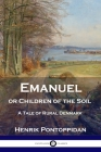 Emanuel or Children of the Soil: A Tale of Rural Denmark Cover Image