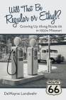 Will That Be Regular or Ethyl?: Growing up Along Route 66 in 1950S Missouri Cover Image