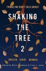 Shaking the Tree: Brazen. Short. Memoir (Vol. 2): Things We Don't Talk About Cover Image