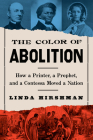 The Color of Abolition: How a Printer, a Prophet, and a Contessa Moved a Nation Cover Image