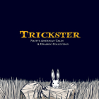Trickster: Native American Tales: A Graphic Collection Cover Image