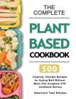 The Complete Plant-Based Cookbook: 500 Inspired, Flexible Recipes for Eating Well Without Meat (The Complete ATK Cookbook Series) Cover Image