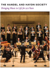 The Handel and Haydn Society: Bringing Music to Life for 200 Years Cover Image