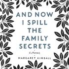 And Now I Spill the Family Secrets Lib/E: A Memoir Cover Image