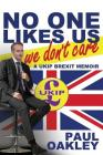 No One Likes Us, We Don't Care: A Ukip Brexit Memoir Cover Image