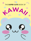 The Super Cute Book of Kawaii Cover Image