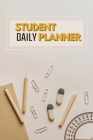 Student Daily Planner: Daily Weekly Planner for School - Elementary or High School and College Cover Image