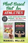 Plant-Based Diet for Athletes: This Book Includes: Plant-Based High Protein Cookbook + Diet Meal Plan. Over 200 High Protein Recipes & a Detailed 30 Cover Image