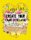 Create Your Own Collage: Cut, Color, and Paste Your Way to Fabulous Artworks and More Cover Image