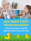 200 Baby First Reading Book Colorful Cartoon English Spanish Flash Cards for Kids: Learn to read basic words in bilingual picture books. Childrens boo Cover Image