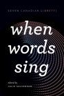 When Words Sing: Seven Canadian Libretti Cover Image