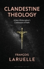 Clandestine Theology: A Non-Philosopher's Confession of Faith Cover Image