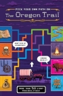 Pick Your Own Path on the Oregon Trail: A Tabbed Expedition with More Than 50 Story Possibilities Cover Image