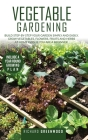 Vegetable Gardening: Build step-by-step your garden simply and easily. Grow Vegetables, Flowers, Fruits and Herbs at home even if you are a Cover Image