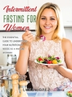 Intermittent Fasting for Women: The Essential Guide to Understand Your Nutritional Needs as A Mature Woman. Cover Image
