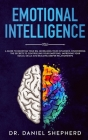 Emotional Intelligence: A Guide to Boosting Your EQ, Increasing Your Influence, Discovering the Secrets to Controlling Your Emotions, Improvin Cover Image