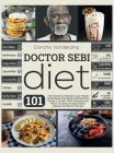 Doctor Sebi Diet: The Ultimate Cookbook to Lose Weight and Enhance Your Body's Performances thanks to Dr Sebi TRUE Teachings and Herbs. Cover Image