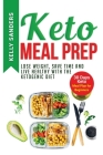 Keto Meal Prep: Lose Weight, Save Time and Live Healthy with The Ketogenic Diet. 30 Days Keto, Meal Plan for Beginners Cover Image
