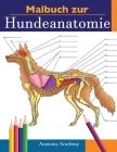 Malbuch zur Hundeanatomie: Unglaublich Detailliertes Arbeitsbuch über Hundeanatomie in Farbe zum Selbsttest - Perfektes Geschenk für Tiermedizins Cover Image