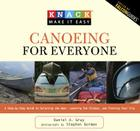 Knack Canoeing for Everyone: A Step-By-Step Guide to Selecting the Gear, Learning the Strokes, and Planning Your Trip (Knack: Make It Easy (Outdoor Recreation)) Cover Image