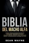 Biblia del Macho Alfa: Carisma, Técnicas de Seducción, Encanto. Autohipnosis, Meditación, Autoestima. Lenguaje Corporal, Contacto Visual, Per Cover Image