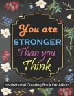 You are stronger than you think Inspirational Coloring Book For Adults: Motivational Quotes For Good Vibes Cover Image
