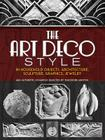 The Art Deco Style: In Household Objects, Architecture, Sculpture, Graphics, Jewelry Cover Image