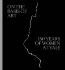 On the Basis of Art: 150 Years of Women at Yale Cover Image
