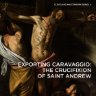 Exporting Caravaggio: The Crucifixion of Saint Andrew (Cleveland Masterwork) Cover Image