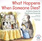 What Happens When Someone Dies?: A Child's Guide to Death and Funerals Cover Image