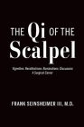 The Qi of the Scalpel: Vignettes: Recollections: Ruminations: Discussion A Surgical Career Cover Image
