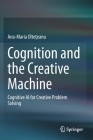 Cognition and the Creative Machine: Cognitive AI for Creative Problem Solving Cover Image