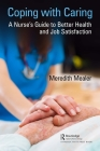 Coping with Caring: A Nurse's Guide to Better Health and Job Satisfaction Cover Image