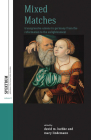Mixed Matches: Transgressive Unions in Germany from the Reformation to the Enlightenment Cover Image