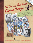 The Journey That Saved Curious George: The True Wartime Escape of Margret and H.A. Rey Cover Image