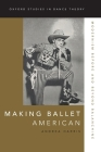 Making Ballet American: Modernism Before and Beyond Balanchine (Oxford Studies in Dance Theory) Cover Image