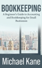Bookkeeping: A Beginner's Guide to Accounting and Bookkeeping For Small Businesses Cover Image