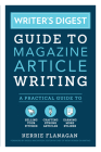Writer's Digest Guide to Magazine Article Writing: A Practical Guide to Selling Your Pitches, Crafting Strong Articles, & Earning M Ore Bylines Cover Image