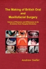 The Making of British Oral and Maxillofacial Surgery: Voices of Pioneers and Witnesses to its Evolution from Hospital Dentistry Cover Image