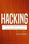 Hacking: 17 Must Tools every Hacker should have & 17 Most Dangerous Hacking Attacks Cover Image