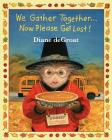 We Gather Together...: Now Please Get Lost! Cover Image
