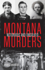 Montana Murders: Notorious and Unsolved Cover Image